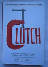Clutch : Why Some People Excel under Pressure and Others Don't SIGNED