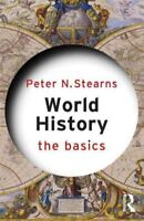 World History : The Basics, Paperback by Stearns, Peter N., Brand New, Free s...