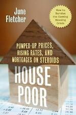 House Poor: Pumped Up Prices, Rising Rates, and Mortgages on Steroids: How to Su