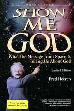 Heeren, Fred SHOW ME GOD : WHAT THE MESSAGE FROM SPACE IS TELLING US ABOUT GOD