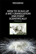 How to Scale up a Wet Granulation End Point Scientifically Vol. 1 by Michael...