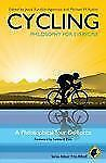 Cycling - Philosophy for Everyone : A Philosophical Tour de Force by Jesús...