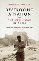 Destroying a Nation The Civil War in Syria by Nikolaos Van Dam 9781784537975