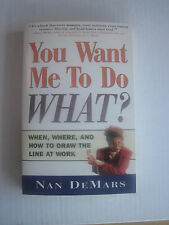 You Want Me to Do What? : When, Where and How to Draw the Line at Work by Nan...