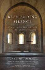 Befriending Silence Discovering Gifts of Cistercian Spirituality Carl McColman
