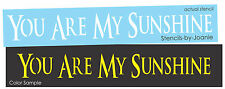 Joanie STENCIL You Are My Sunshine Bride Family Kids Country Cottage Prim Sign