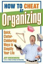 How to Cheat at Organizing: Quick, Clutter-Clobber
