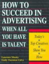 How to Succeed in Advertising When All You Have Is Talent: Today's Top Creatives