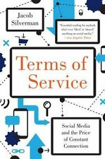 Terms of Service : Social Media and the Price of Constant Connection by Jacob Si