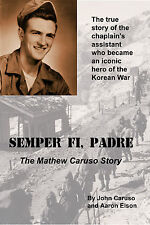 Semper Fi, Padre: The Mathew Caruso Story. An iconic hero of the Korean War