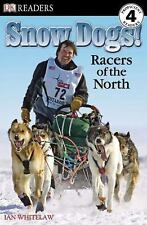 Dk Readers L4: Snow Dogs!: Racers Of The North: By Ian Whitelaw