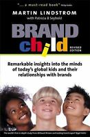 Brandchild: Remarkable Insights Into the Minds of Today's Global Kids & T...