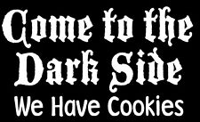 Funny Car Decal Come To The Dark Side We Have Cookies vinyl  window sticker
