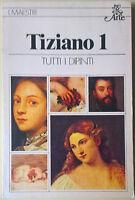 TIZIANO 1 Tutti i dipinti Terisio Pignatti Rizzoli BUR Arte I Maestri 17 - L
