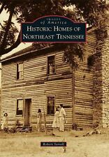 Images of America: Historic Homes of Northeast Tennessee by Robert Sorrell...