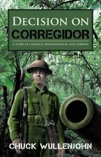 Decision On Corregidor: A Story Of Courage, Determination And Sorrow: By Chuc...