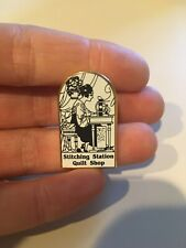 Stitching Station Quilt Shop Pin Pinback Quilting Quilters Sewing