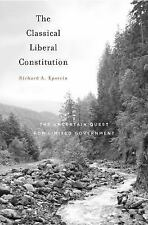The Classical Liberal Constitution : The Uncertain Quest for Limited...