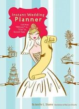 Instant Wedding Planner : Get from Will You? to I Do! in Record Time by Jennifer