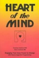 Heart of the Mind : Engaging Your Inner Power to Change with Neuro-Linguistic...