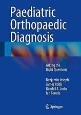 Paediatric Orthopaedic Diagnosis: Asking the Right Questions by Benjamin Joseph