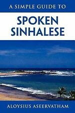 A Simple Guide to Spoken Sinhalese : For tourists in Sri Lanka by Aloysius...