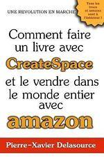 Comment Faire un Livre Avec CreateSpace : Et le Vendre Dans le Monde Entier...