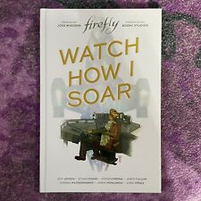 Firefly Original Graphic Novel: Watch How I Soar by Joss Whedon: New Hardcover