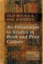 Old Books and New Histories : An Orientation to Studies in Book and Print