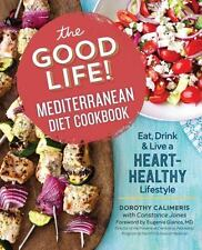 THE GOOD LIFE! MEDITERRANEAN DIET COOKBOOK - CALIMERIS, DOROTHY/ JONES, CONSTANC