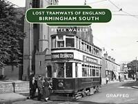 Lost Tramways of England: Birmingham South by Peter Waller, NEW Book, FREE & FAS