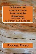 O Brasil No Contexto Da Integração Regional : Instituições, Experiências e...
