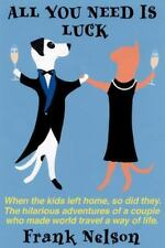 All You Need Is Luck : When the Kids Left Home, So Did They: The Hilarious...