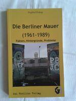 Die Berliner Mauer 1961 - 1989, Fakten Hintergründe Probleme, 2009