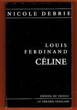 Louis Ferdinand Céline par Nicole Debrie, Etude, préface Marcel Aymé