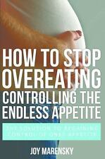 How to Stop Overeating : Controlling the Endless Appetite by Joy Marensky...