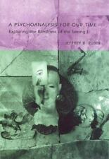 A Psychoanalysis for Our Time : Exploring the Blindness of the Seeing I by...