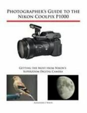 Photographer's Guide to the Nikon Coolpix P1000: Getting the Most from Nikon's S
