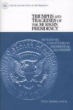 Triumphs and Tragedies of the Modern Presidency: Seventy-Six Case Studies in