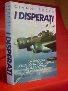 Gianni Rocca - I DISPERATI - LA TRAGEDIA DELL' AERONAUTICA ITALIANA .... - 1992