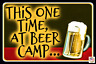 THIS ONE TIME, BEER CAMP! FUNNY METAL SIGN MADE IN USA! 8X12 MAN CAVE BAR GARAGE
