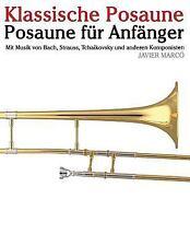 Klassische Posaune : Posaune F�r Anf�nger. Mit Musik Von Bach, Strauss,...
