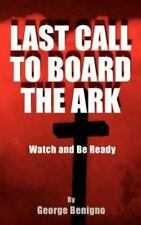 Last Call to Board the Ark : Watch and Be Ready by George P. Benigno (2001,...