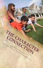 The Character Connection : Inspiring Children to Do What Is Right with Bible...