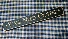 Rustic Primitive Country Engraved Wood sign~Y'ALL NEED COFFEE~distressed