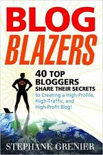 Blog Blazers:  40 Top Bloggers Share Their Secrets