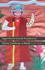 Upper Perené Arawak Narratives of History, Landscape, and Ritual: By Mih...