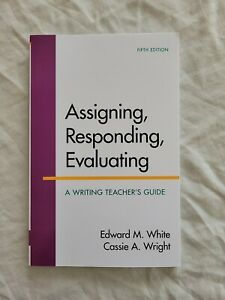 Assigning, Responding, Evaluating : A Writing Teacher's Guide by Cassie A. Wrig…