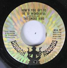 Rock 45 The Smoke Ring - How'D You Get To Be So Wonderful / No Not Much On Budda