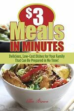 $3 Meals in Minutes: Delicious, Low-Cost Dishes for Your Family That Can Be Prep